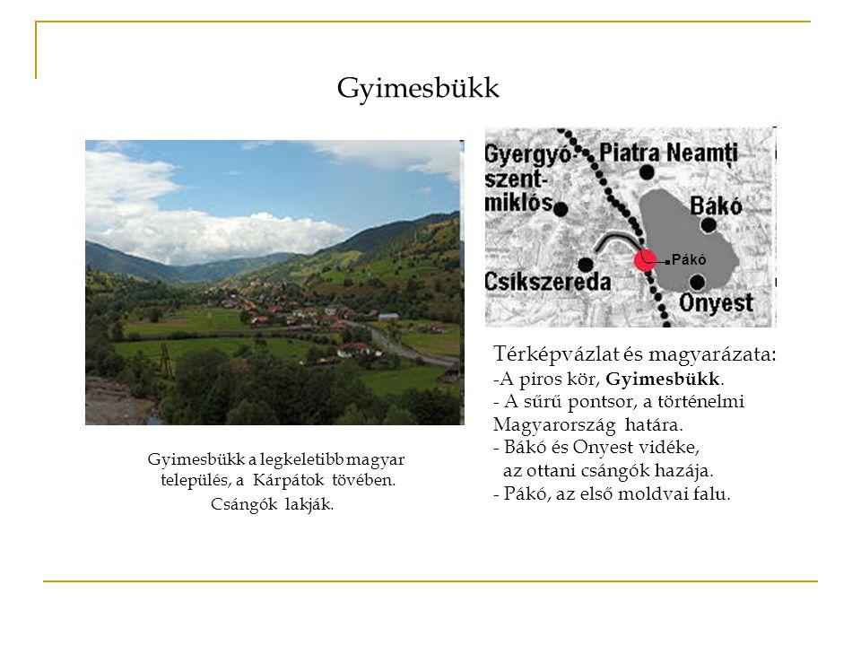 Gyimesbükk Gyimesbükk a legkeletibb magyar település, a Kárpátok tövében. Csángók lakják. Térképvázlat és magyarázata: -A piros kör, Gyimesbükk. - A s