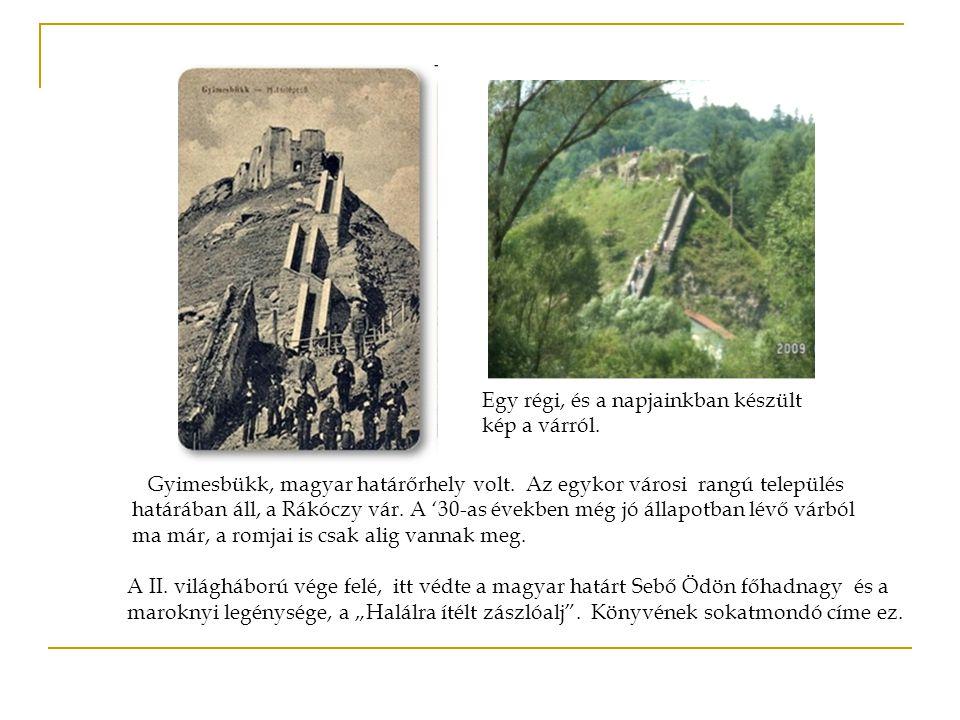 Gyimesbükk, magyar határőrhely volt. Az egykor városi rangú település határában áll, a Rákóczy vár. A '30-as években még jó állapotban lévő várból ma