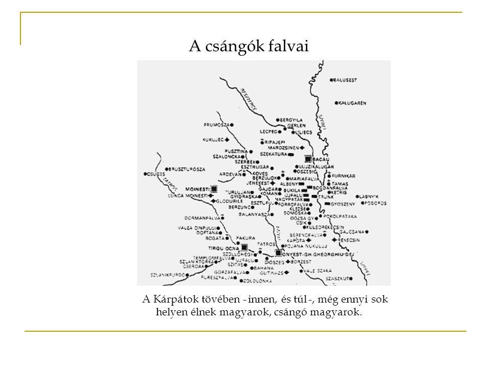 A Kárpátok tövében - innen, és túl -, még ennyi sok helyen élnek magyarok, csángó magyarok. A csángók falvai