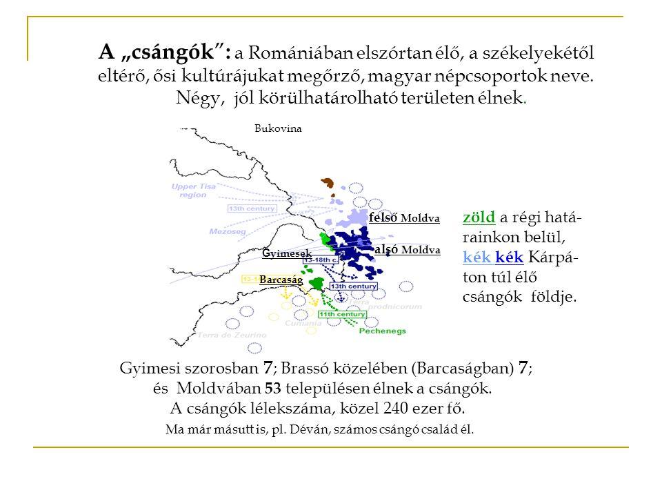 """felső Moldva alsó Moldva A """"csángók """" : a Romániában elszórtan élő, a székelyekétől eltérő, ősi kultúrájukat megőrző, magyar népcsoportok neve. Négy,"""
