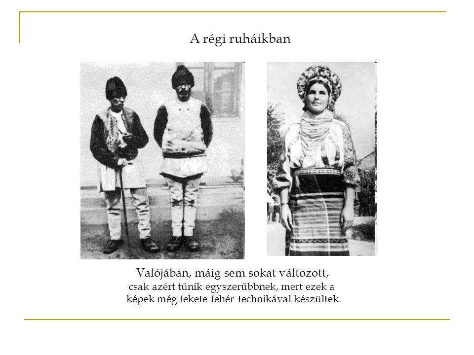Valójában, máig sem sokat változott, csak azért tűnik egyszerűbbnek, mert ezek a képek még fekete-fehér technikával készültek. A régi ruháikban