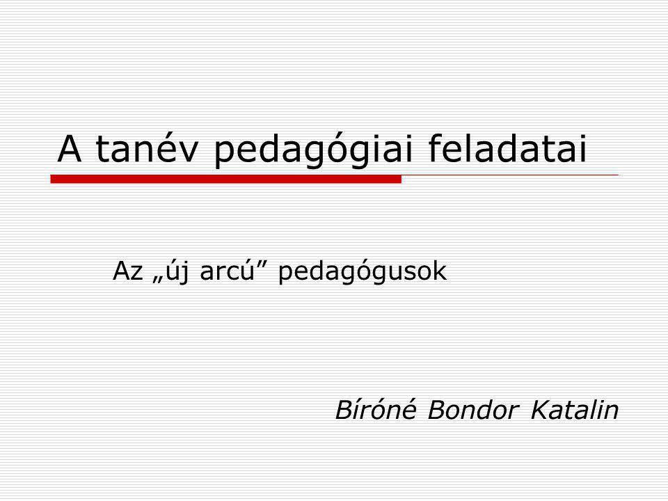 "A tanév pedagógiai feladatai Az ""új arcú"" pedagógusok Bíróné Bondor Katalin"