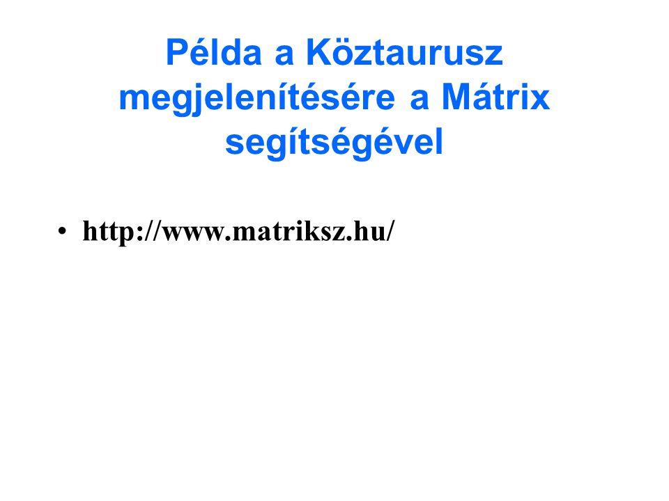 Példa a Köztaurusz megjelenítésére a Mátrix segítségével •http://www.matriksz.hu/