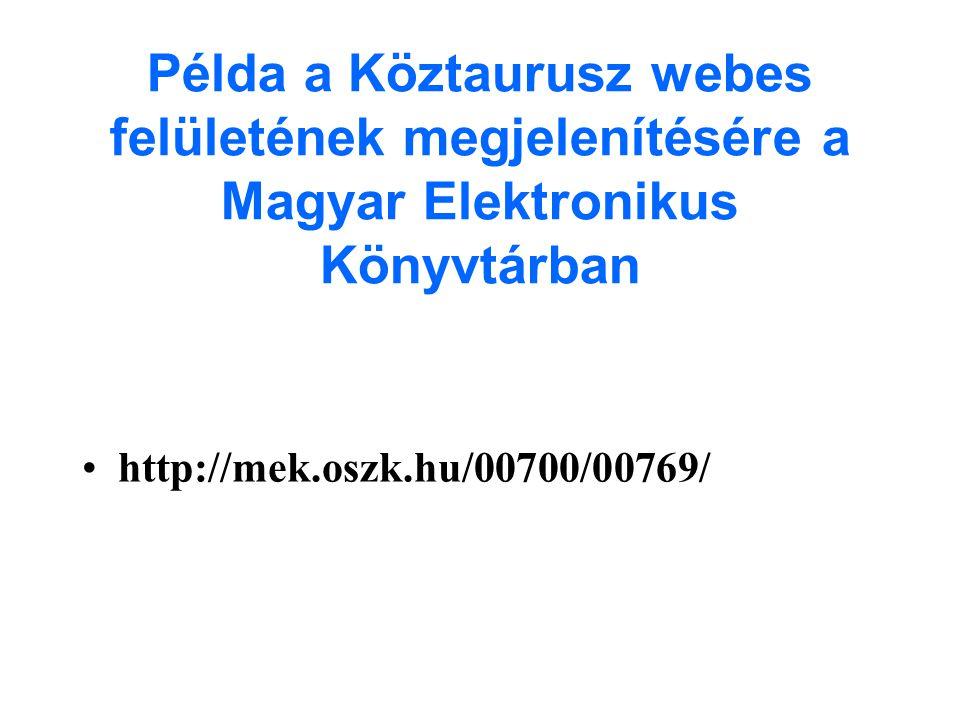 Példa a Köztaurusz webes felületének megjelenítésére a Magyar Elektronikus Könyvtárban •http://mek.oszk.hu/00700/00769/