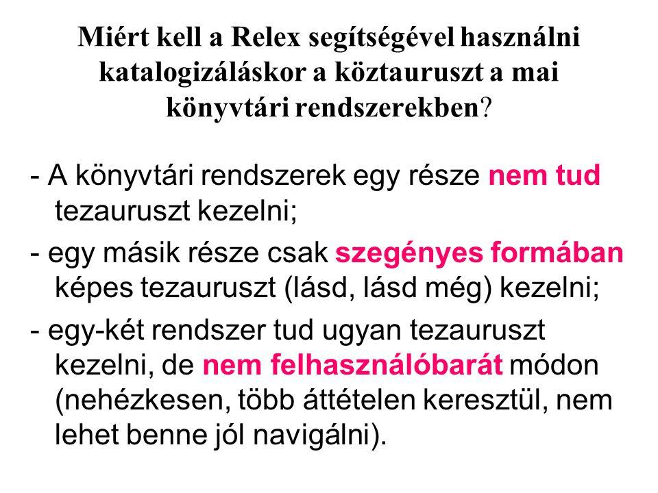 Miért kell a Relex segítségével használni katalogizáláskor a köztauruszt a mai könyvtári rendszerekben? - A könyvtári rendszerek egy része nem tud tez