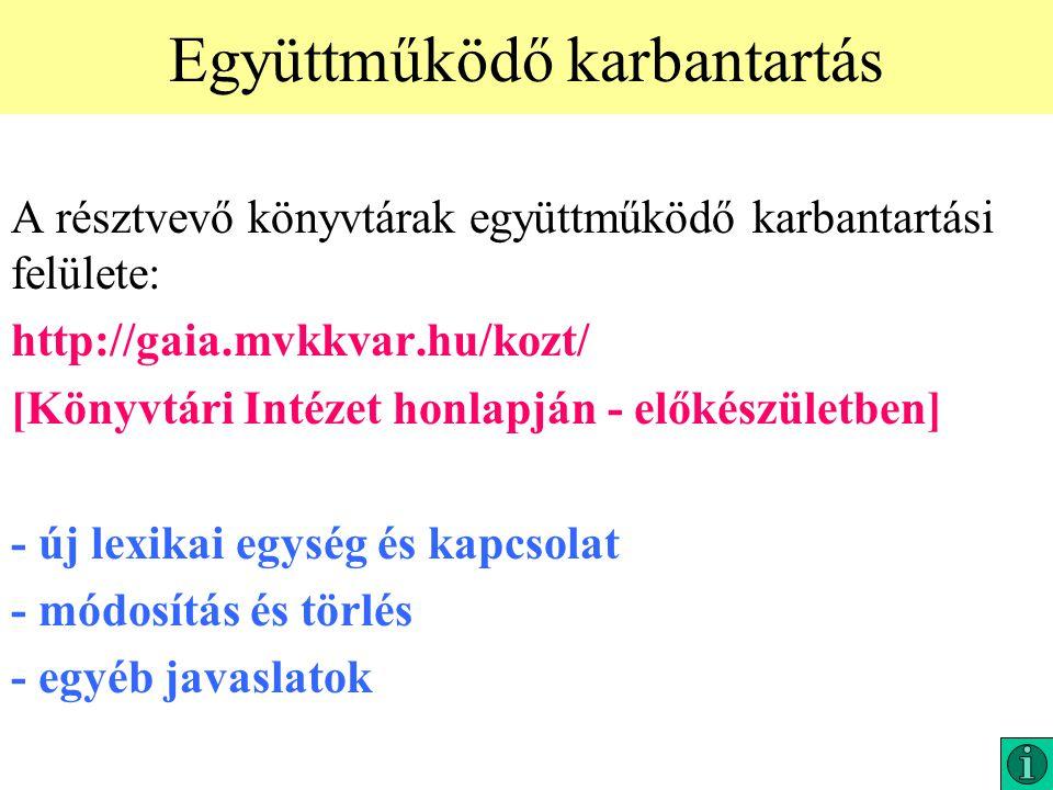 Együttműködő karbantartás A résztvevő könyvtárak együttműködő karbantartási felülete: http://gaia.mvkkvar.hu/kozt/ [Könyvtári Intézet honlapján - előkészületben] - új lexikai egység és kapcsolat - módosítás és törlés - egyéb javaslatok