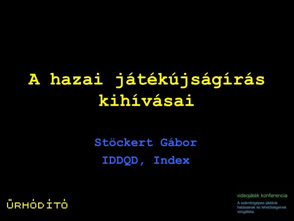 A hazai játékújságírás kihívásai Stöckert Gábor IDDQD, Index