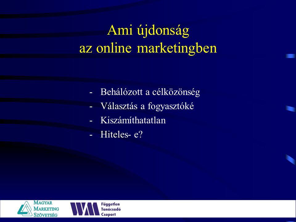 Ami újdonság az online marketingben -Behálózott a célközönség -Választás a fogyasztóké -Kiszámíthatatlan -Hiteles- e