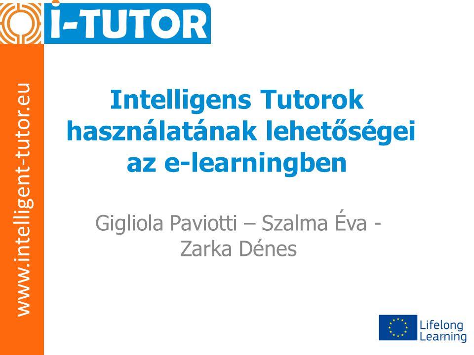 www.intelligent-tutor.eu 1 Intelligens Tutorok használatának lehetőségei az e-learningben Gigliola Paviotti – Szalma Éva - Zarka Dénes