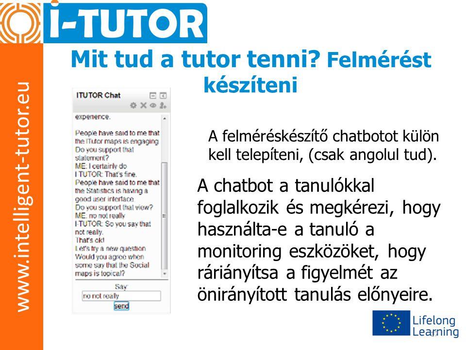 www.intelligent-tutor.eu 17 Mit tud a tutor tenni? Felmérést készíteni A felméréskészítő chatbotot külön kell telepíteni, (csak angolul tud). A chatbo
