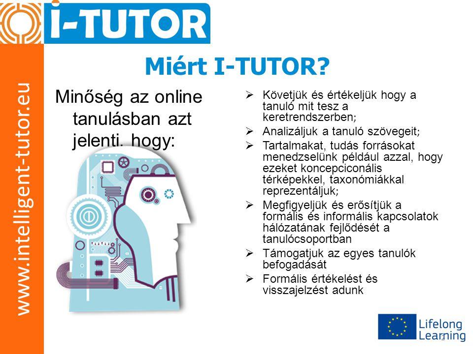 www.intelligent-tutor.eu 23 Hasznos a tanulónak, mert •Jobb támogatást kap a tutortól ; •Jobb támogatást kap a renszertől ; •Lehetősége van az előrehaladását megfigyelni a kurzushoz és a csoporthoz képest ; •Arra indítja a rendszer, hogy reflektáljon saját tanulására.