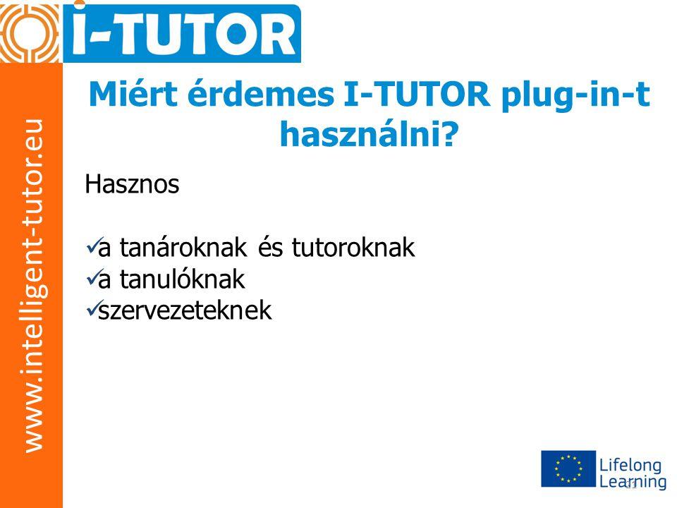 www.intelligent-tutor.eu 21 Miért érdemes I-TUTOR plug-in-t használni? Hasznos  a tanároknak és tutoroknak  a tanulóknak  szervezeteknek