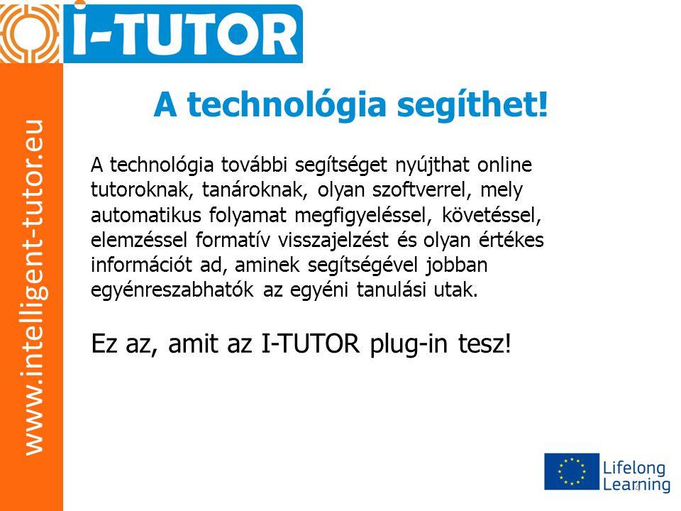 www.intelligent-tutor.eu 4 A technológia segíthet! A technológia további segítséget nyújthat online tutoroknak, tanároknak, olyan szoftverrel, mely au