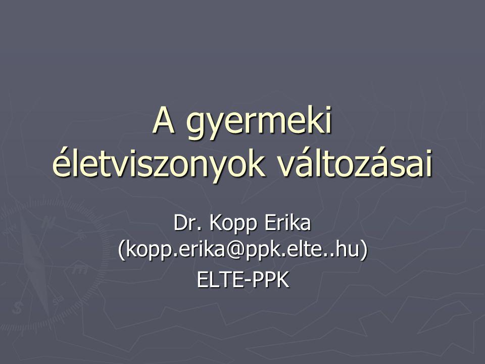 A gyermeki életviszonyok változásai Dr. Kopp Erika (kopp.erika@ppk.elte..hu) ELTE-PPK