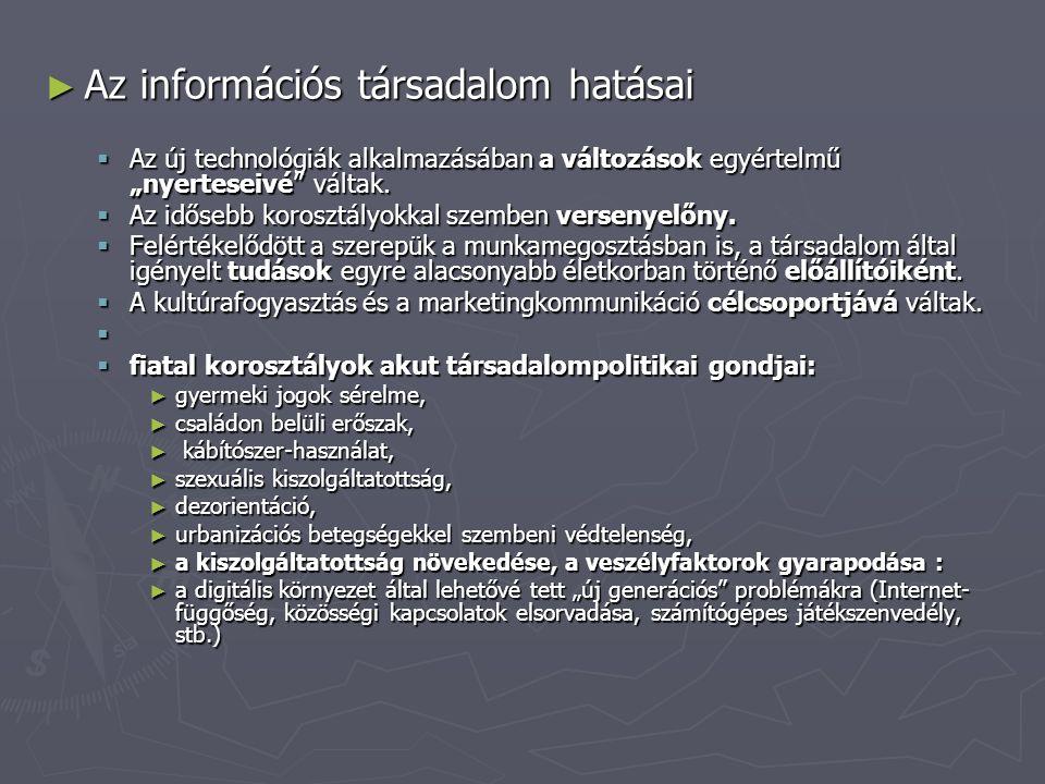 Információs környezet változásának hatásai ► Az új médiakörnyezet és hálózati kultúra megváltoztatja a szocializáció hagyományos komponenseit, globális és az integrációs mintázatok felé tolódnak.