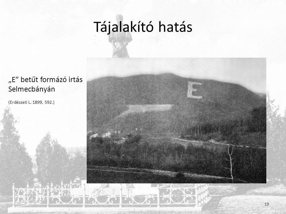 """Tájalakító hatás """"E betűt formázó irtás Selmecbányán (Erdészeti L. 1899, 592.) 19"""