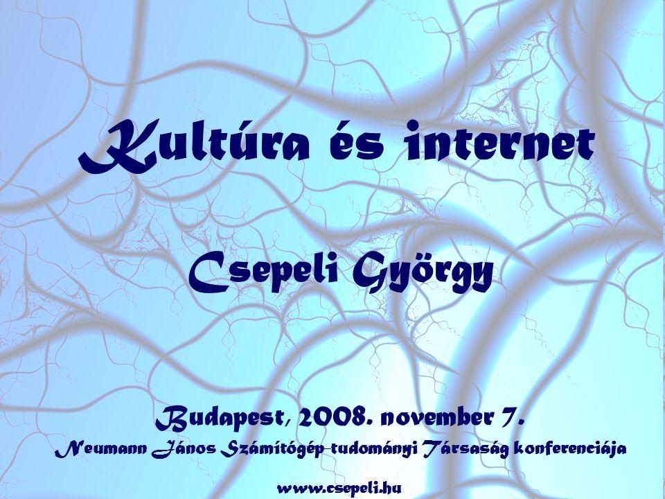 Kultúra és internet Csepeli György Budapest, 2008.