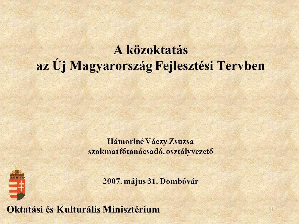 1 A közoktatás az Új Magyarország Fejlesztési Tervben Oktatási és Kulturális Minisztérium Hámoriné Váczy Zsuzsa szakmai főtanácsadó, osztályvezető 2007.