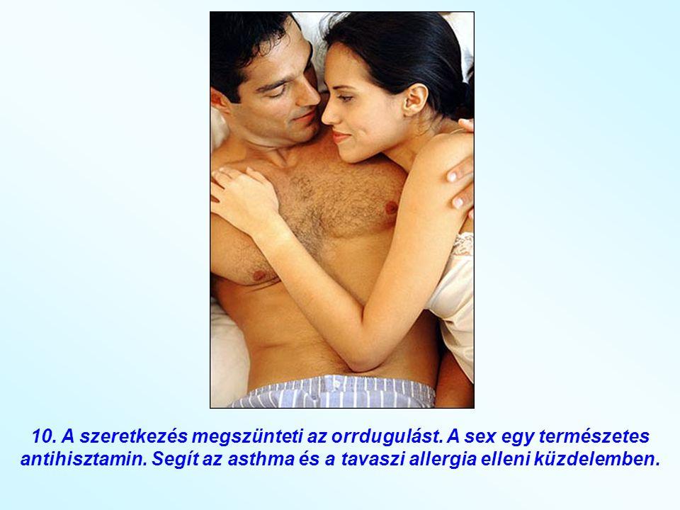 9. A sex megszünteti a fejfájást! Szeretkezéskor csökken a feszültség az agyi vénákban.