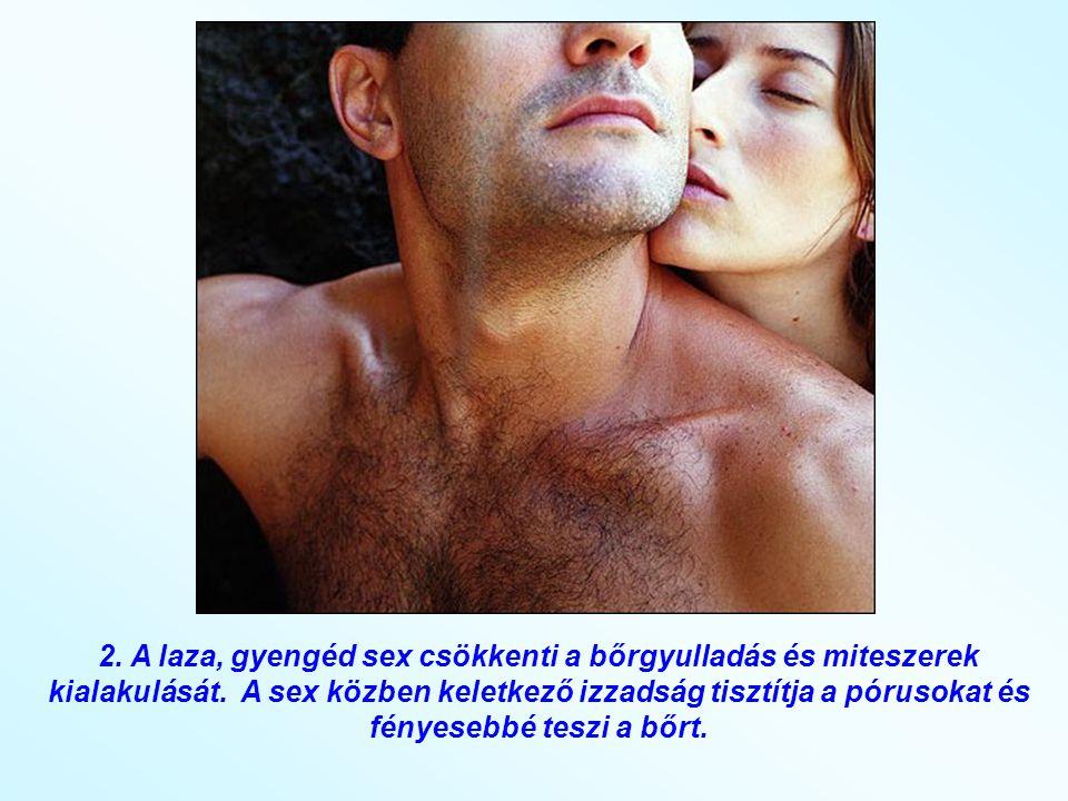 1. A Sex szépségápoló szer: Tudományos kísérletek bizonyítják, hogy annak a nőnek, aki rendszeresen sexel, nagy mennyiségű ösztrogén termelődik a szer