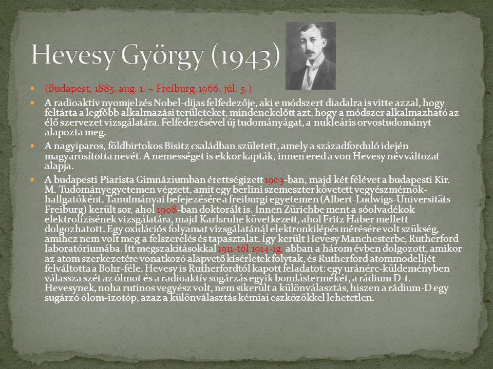  Nobel-díj (1943),  Copley Medal (1939),  Atom a békéért Díj (Atoms for Peace Award,1958),  Faraday Medal (1950),  Baily Medal (1951),  Sylvanus Thompson Medal (1950),  Order of Merit (Szolgálati Érdemrend, 1957),  Rosenberger Medal (1961),  Niels Bohr Medal (1961).