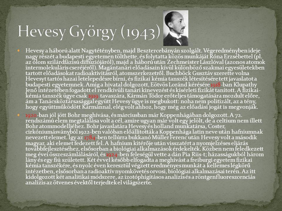  Hitler hatalomra jutása nem jelentett közvetlen fenyegetést, de Hevesy a politikában is jól tájékozódott, és 1934-ben visszament Bohr intézetébe Koppenhágába.