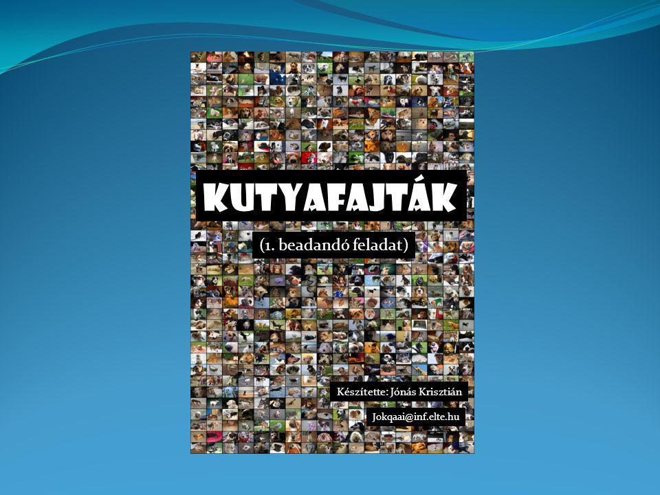 Kutyafajták (1. beadandó feladat) Készítette: Jónás Krisztián Jokqaai@inf.elte.hu