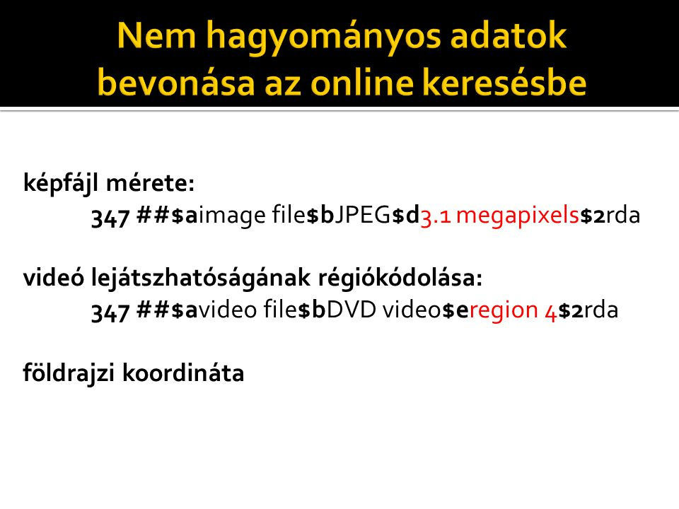 képfájl mérete: 347 ##$aimage file$bJPEG$d3.1 megapixels$2rda videó lejátszhatóságának régiókódolása: 347 ##$avideo file$bDVD video$eregion 4$2rda földrajzi koordináta