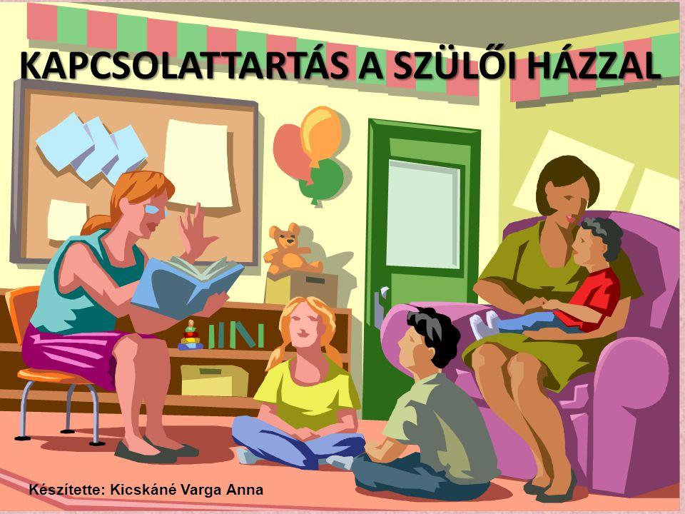 KAPCSOLATTARTÁS A SZÜLŐI HÁZZAL Készítette: Kicskáné Varga Anna