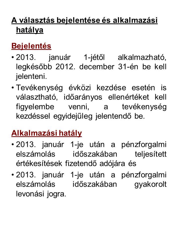 A választás bejelentése és alkalmazási hatálya Bejelentés •2013.