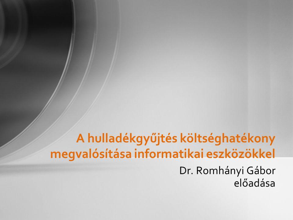 Dr. Romhányi Gábor előadása A hulladékgyűjtés költséghatékony megvalósítása informatikai eszközökkel