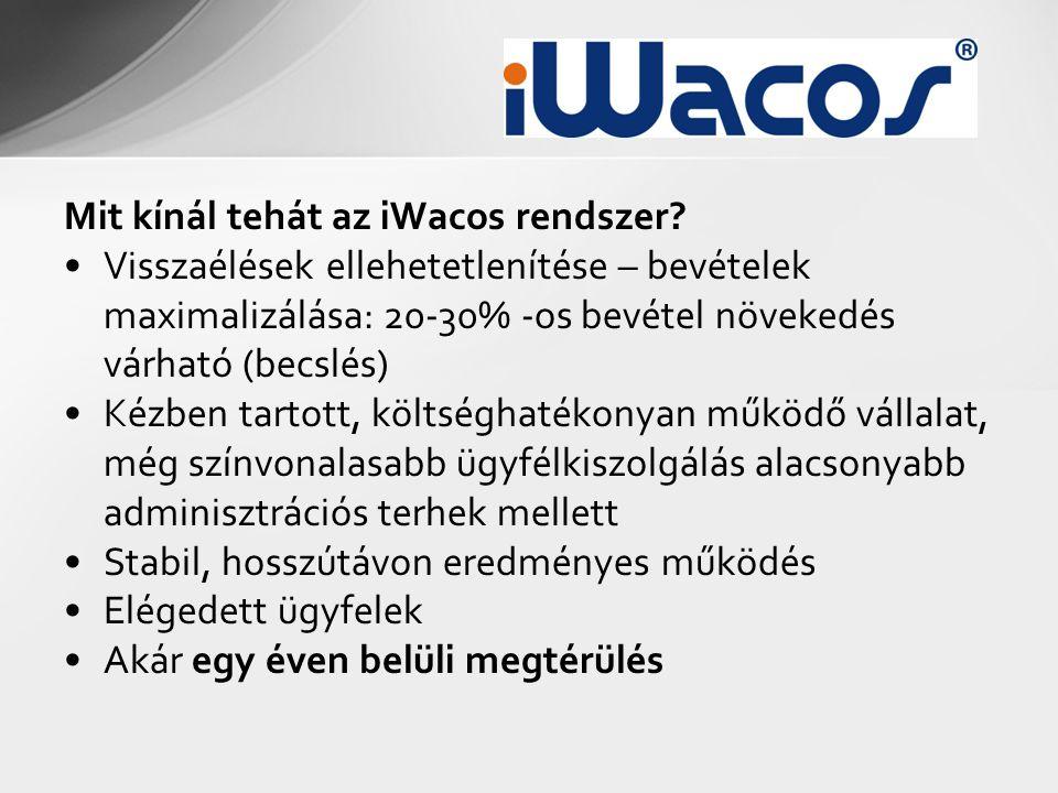 Mit kínál tehát az iWacos rendszer? •Visszaélések ellehetetlenítése – bevételek maximalizálása: 20-30% -os bevétel növekedés várható (becslés) •Kézben