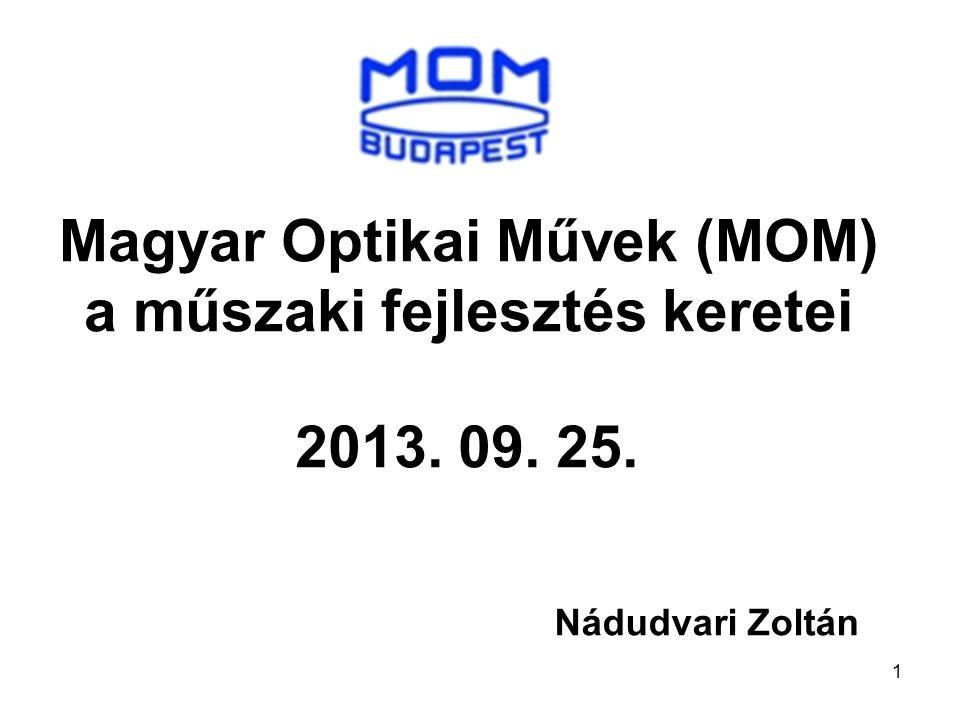 1 Magyar Optikai Művek (MOM) a műszaki fejlesztés keretei 2013. 09. 25. Nádudvari Zoltán