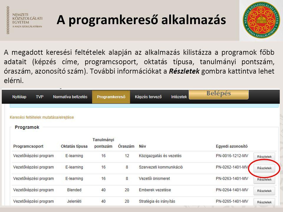 A programkereső alkalmazás A megadott keresési feltételek alapján az alkalmazás kilistázza a programok főbb adatait (képzés címe, programcsoport, okta