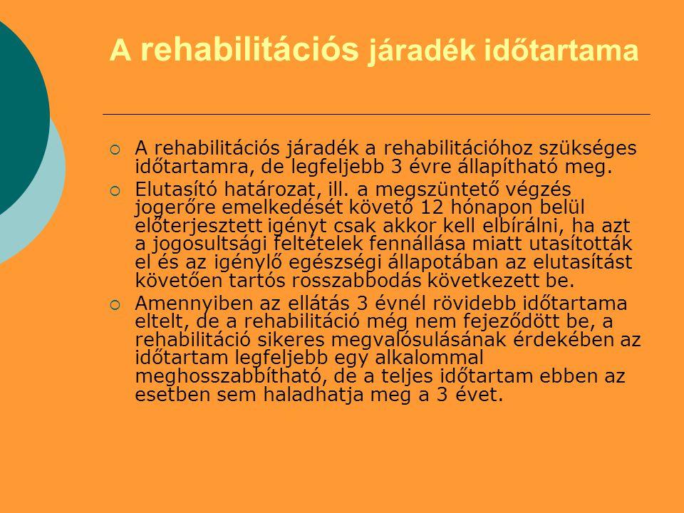 A rehabilitációs járadék időtartama  A rehabilitációs járadék a rehabilitációhoz szükséges időtartamra, de legfeljebb 3 évre állapítható meg.