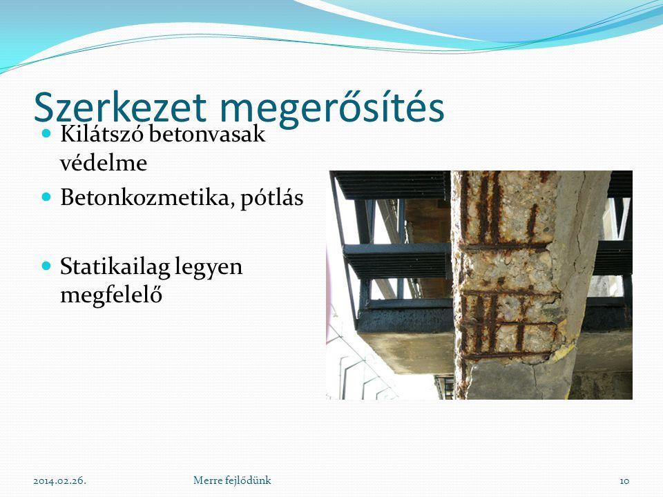 Szerkezet megerősítés  Kilátszó betonvasak védelme  Betonkozmetika, pótlás  Statikailag legyen megfelelő 2014.02.26.10Merre fejlődünk