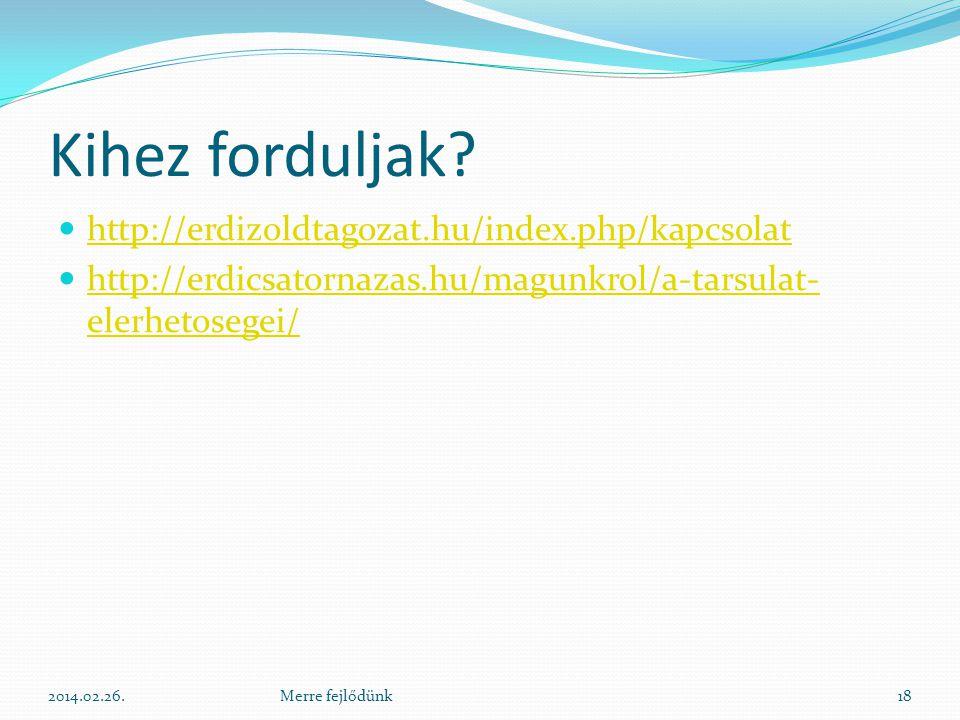 Kihez forduljak?  http://erdizoldtagozat.hu/index.php/kapcsolat http://erdizoldtagozat.hu/index.php/kapcsolat  http://erdicsatornazas.hu/magunkrol/a
