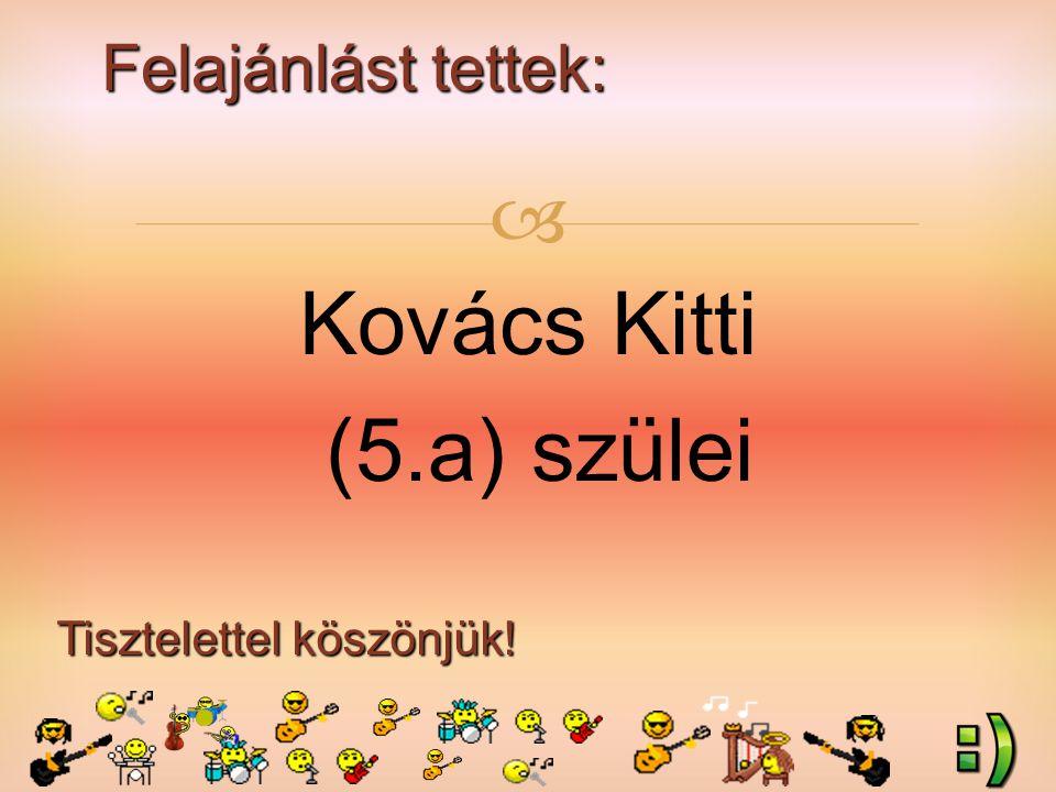 Felajánlást tettek: Tisztelettel köszönjük!  Kovács Kitti (5.a) szülei