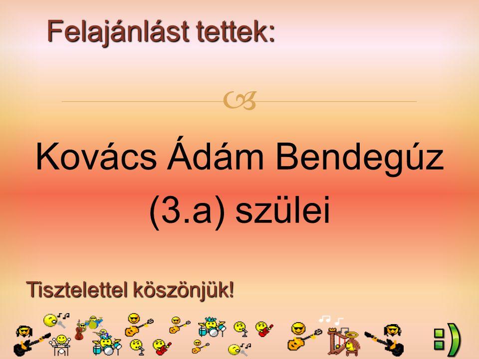 Felajánlást tettek: Tisztelettel köszönjük!  Kovács Ádám Bendegúz (3.a) szülei