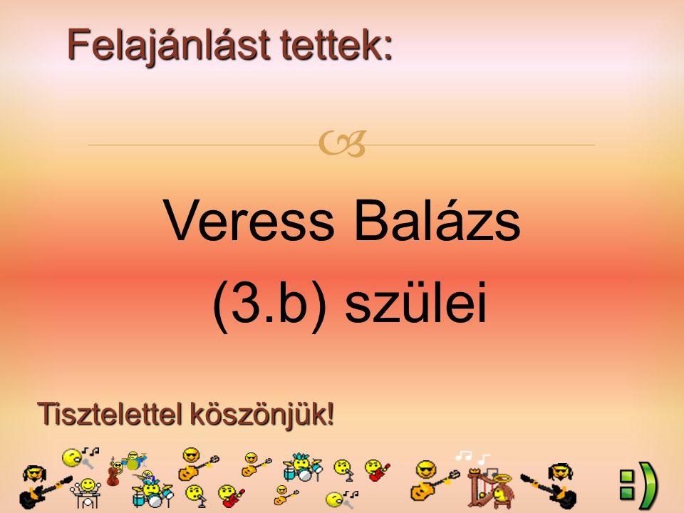 Felajánlást tettek: Tisztelettel köszönjük!  Veress Balázs (3.b) szülei