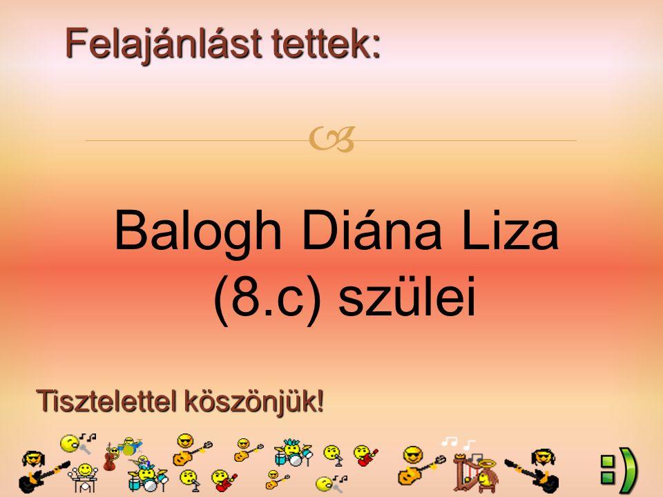 Felajánlást tettek: Tisztelettel köszönjük!  Balogh Diána Liza (8.c) szülei