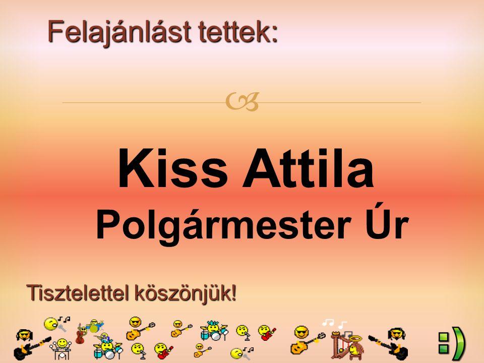Felajánlást tettek: Tisztelettel köszönjük!  Kiss Attila Polgármester Úr