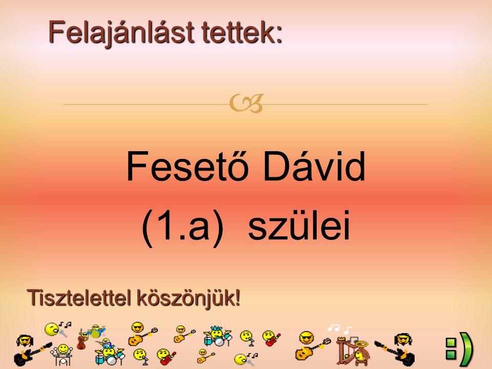 Felajánlást tettek: Tisztelettel köszönjük!  Fesető Dávid (1.a) szülei