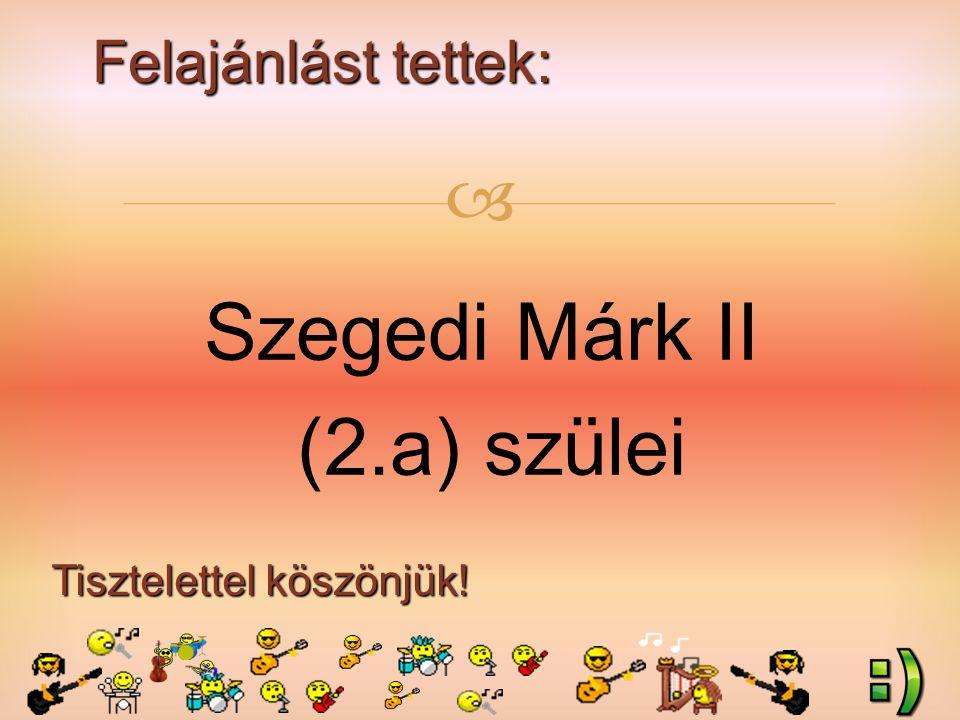 Felajánlást tettek: Tisztelettel köszönjük!  Szegedi Márk II (2.a) szülei