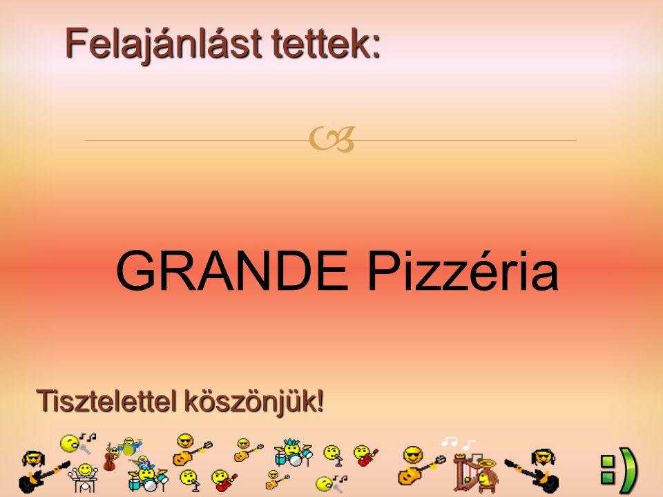 Felajánlást tettek: Tisztelettel köszönjük!  GRANDE Pizzéria