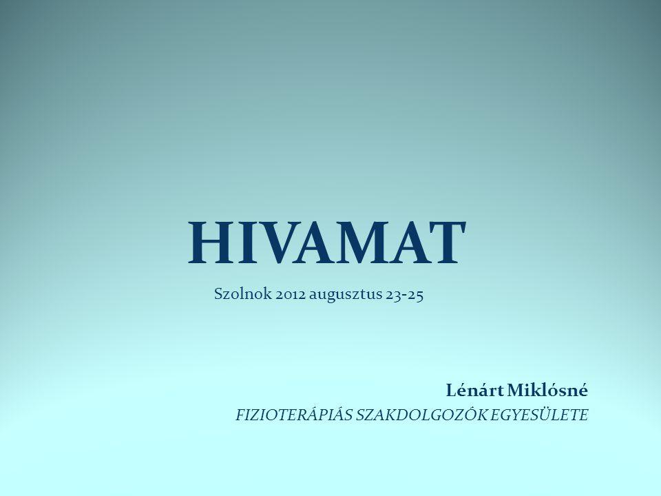 HIVAMAT Szolnok 2012 augusztus 23-25 Lénárt Miklósné FIZIOTERÁPIÁS SZAKDOLGOZÓK EGYESÜLETE