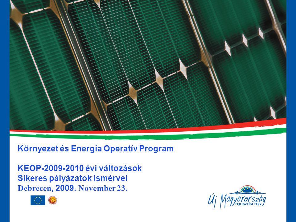 Környezet és Energia Operatív Program KEOP-2009-2010 évi változások Sikeres pályázatok ismérvei Debrecen, 2009. November 23.