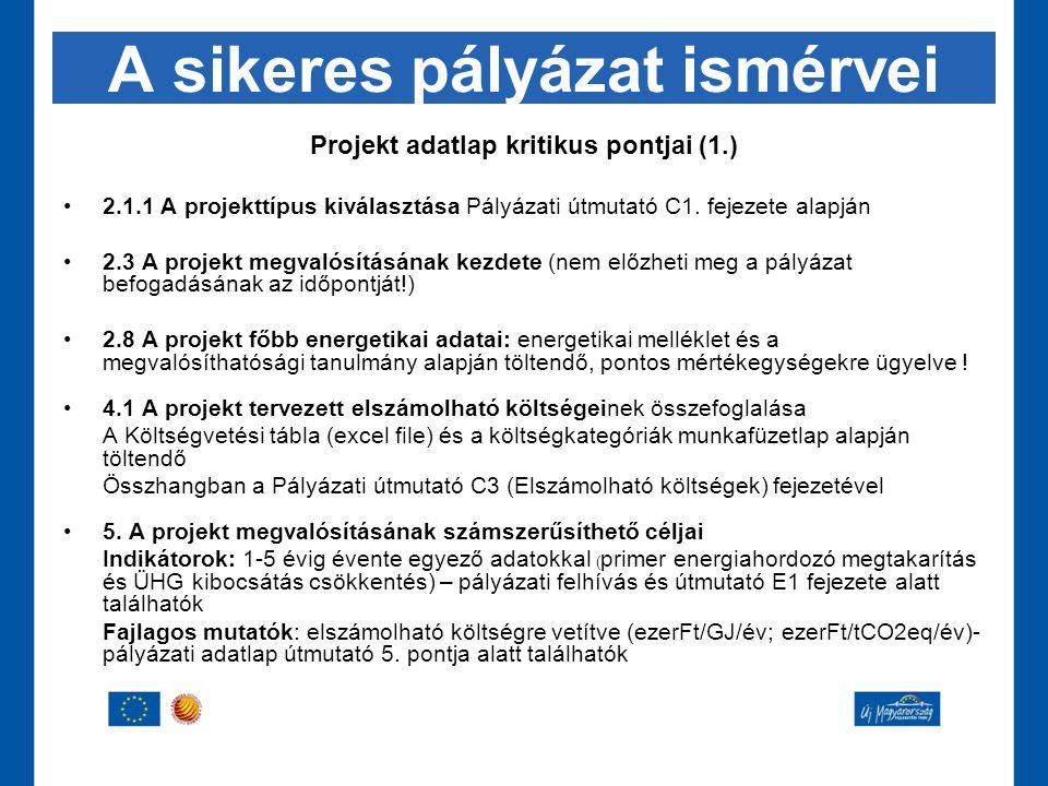 A sikeres pályázat ismérvei Projekt adatlap kritikus pontjai (1.) •2.1.1 A projekttípus kiválasztása Pályázati útmutató C1. fejezete alapján •2.3 A pr