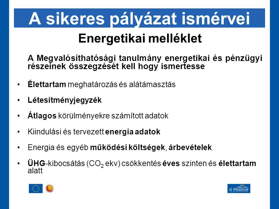 A sikeres pályázat ismérvei Energetikai melléklet A Megvalósíthatósági tanulmány energetikai és pénzügyi részeinek összegzését kell hogy ismertesse •É