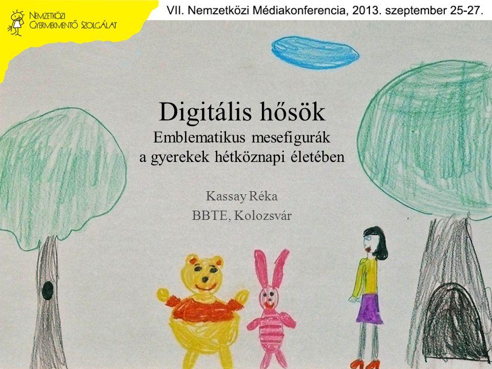 Digitális hősök Emblematikus mesefigurák a gyerekek hétköznapi életében Kassay Réka BBTE, Kolozsvár